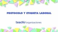 Teachlr.com - Protocolo Y Etiqueta Laboral